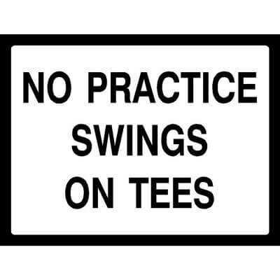 No practice swings on tees