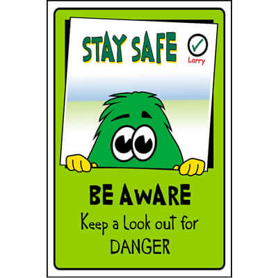 Stay Safe Larry sign, Safety Signs